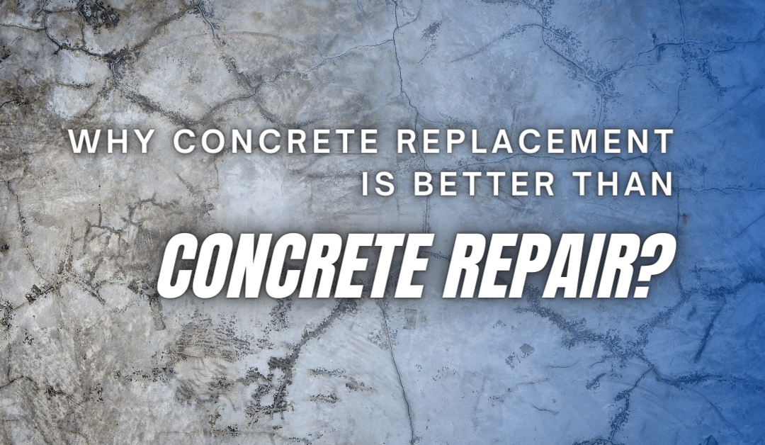 Why Concrete Replacement Is Better Than Concrete Repair?